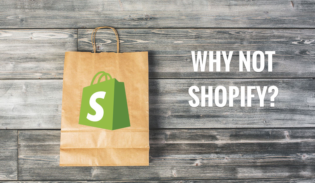 Why Not Shopify?